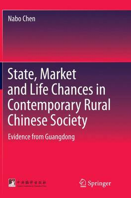 State, Market and Life Chances in Contemporary Rural Chinese Society: Evidence from Guangdong (Paperback)