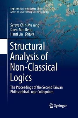 Structural Analysis of Non-Classical Logics: The Proceedings of the Second Taiwan Philosophical Logic Colloquium - Logic in Asia: Studia Logica Library (Paperback)