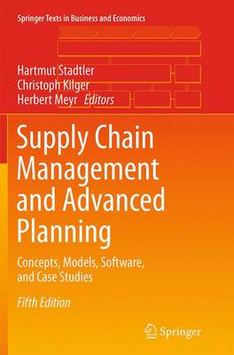 Supply Chain Management and Advanced Planning: Concepts, Models, Software, and Case Studies - Springer Texts in Business and Economics (Paperback)