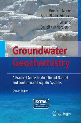 Groundwater Geochemistry: A Practical Guide to Modeling of Natural and Contaminated Aquatic Systems (Paperback)