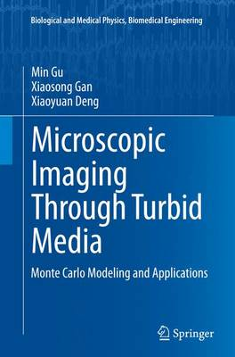 Microscopic Imaging Through Turbid Media: Monte Carlo Modeling and Applications - Biological and Medical Physics, Biomedical Engineering (Paperback)