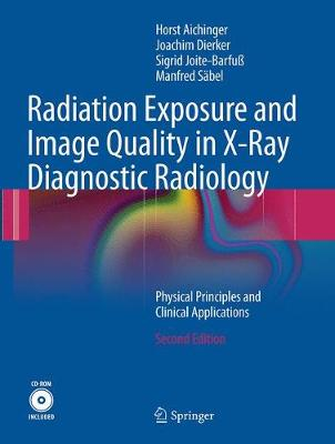 Radiation Exposure and Image Quality in X-Ray Diagnostic Radiology: Physical Principles and Clinical Applications (Paperback)