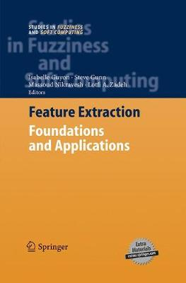 Feature Extraction: Foundations and Applications - Studies in Fuzziness and Soft Computing 207 (Paperback)