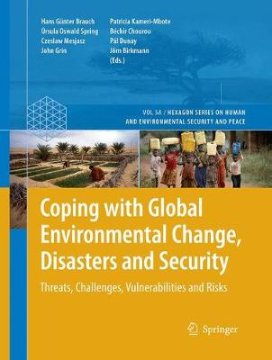 Coping with Global Environmental Change, Disasters and Security: Threats, Challenges, Vulnerabilities and Risks - Hexagon Series on Human and Environmental Security and Peace 5 (Paperback)