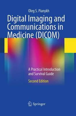 Digital Imaging and Communications in Medicine (DICOM): A Practical Introduction and Survival Guide (Paperback)