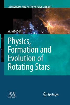 Physics, Formation and Evolution of Rotating Stars - Astronomy and Astrophysics Library (Paperback)