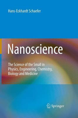 Nanoscience: The Science of the Small in Physics, Engineering, Chemistry, Biology and Medicine (Paperback)