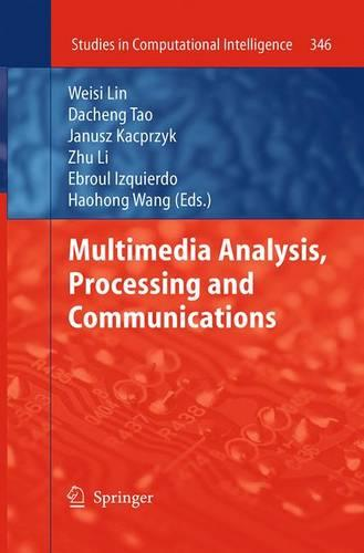 Multimedia Analysis, Processing and Communications - Studies in Computational Intelligence 346 (Paperback)