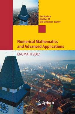 Numerical Mathematics and Advanced Applications: Proceedings of ENUMATH 2007, the 7th European Conference on Numerical Mathematics and Advanced Applications, Graz, Austria, September 2007 (Paperback)
