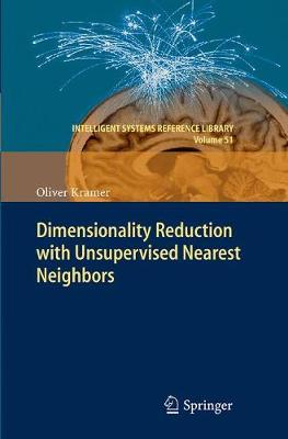 Dimensionality Reduction with Unsupervised Nearest Neighbors - Intelligent Systems Reference Library 51 (Paperback)