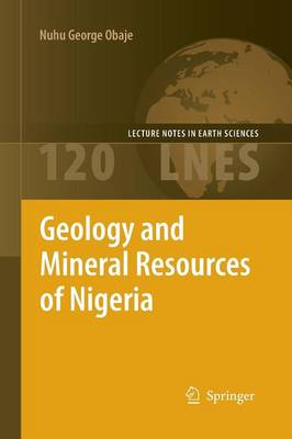 Geology and Mineral Resources of Nigeria - Lecture Notes in Earth Sciences 120 (Paperback)