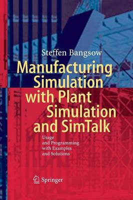 Manufacturing Simulation with Plant Simulation and Simtalk: Usage and Programming with Examples and Solutions (Paperback)
