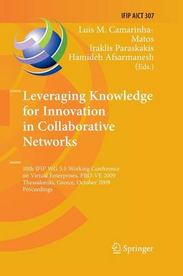 Leveraging Knowledge for Innovation in Collaborative Networks: 10th IFIP WG 5.5 Working Conference on Virtual Enterprises, PRO-VE 2009, Thessaloniki, Greece, October 7-9, 2009, Proceedings - IFIP Advances in Information and Communication Technology 307 (Paperback)