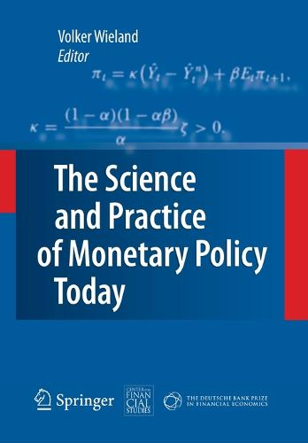 The Science and Practice of Monetary Policy Today: The Deutsche Bank Prize in Financial Economics 2007 (Paperback)