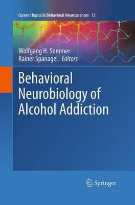 Behavioral Neurobiology of Alcohol Addiction - Current Topics in Behavioral Neurosciences 13 (Paperback)