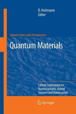Quantum Materials, Lateral Semiconductor Nanostructures, Hybrid Systems and Nanocrystals: Lateral Semiconductor Nanostructures, Hybrid Systems and Nanocrystals - NanoScience and Technology (Paperback)
