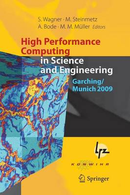 High Performance Computing in Science and Engineering, Garching/Munich 2009: Transactions of the Fourth Joint HLRB and KONWIHR Review and Results Workshop, Dec. 8-9, 2009, Leibniz Supercomputing Centre, Garching/Munich, Germany (Paperback)