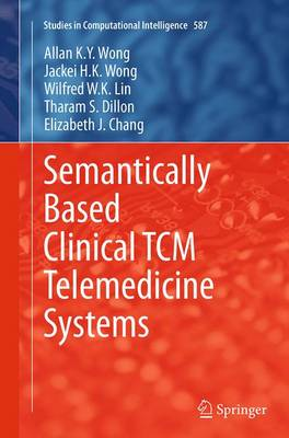 Semantically Based Clinical TCM Telemedicine Systems - Studies in Computational Intelligence 587 (Paperback)