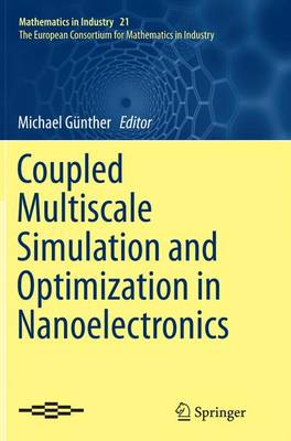 Coupled Multiscale Simulation and Optimization in Nanoelectronics - Mathematics in Industry 21 (Paperback)