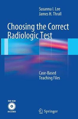 Choosing the Correct Radiologic Test: Case-Based Teaching Files (Paperback)