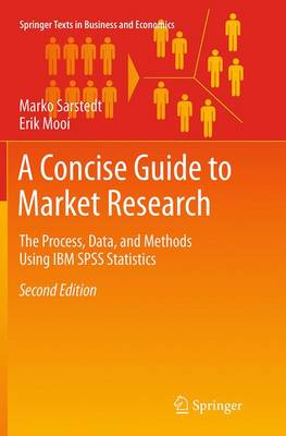 A Concise Guide to Market Research: The Process, Data, and Methods Using IBM SPSS Statistics - Springer Texts in Business and Economics (Paperback)