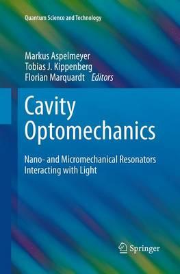 Cavity Optomechanics: Nano- and Micromechanical Resonators Interacting with Light - Quantum Science and Technology (Paperback)