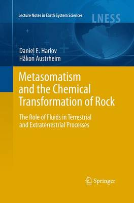 Metasomatism and the Chemical Transformation of Rock: The Role of Fluids in Terrestrial and Extraterrestrial Processes - Lecture Notes in Earth System Sciences (Paperback)
