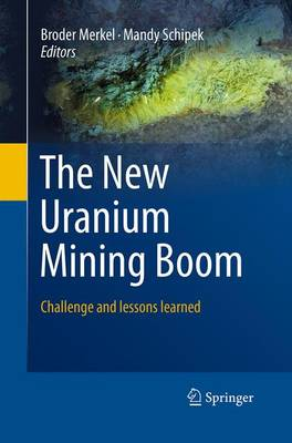 The New Uranium Mining Boom: Challenge and lessons learned - Springer Geology (Paperback)