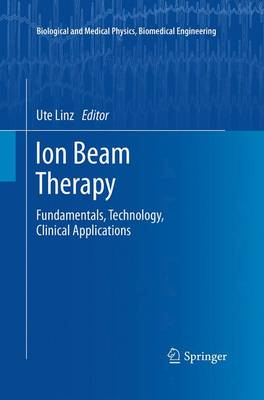 Ion Beam Therapy: Fundamentals, Technology, Clinical Applications - Biological and Medical Physics, Biomedical Engineering (Paperback)