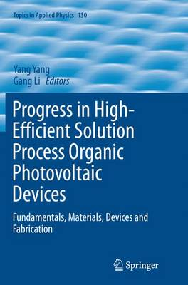 Progress in High-Efficient Solution Process Organic Photovoltaic Devices: Fundamentals, Materials, Devices and Fabrication - Topics in Applied Physics 130 (Paperback)