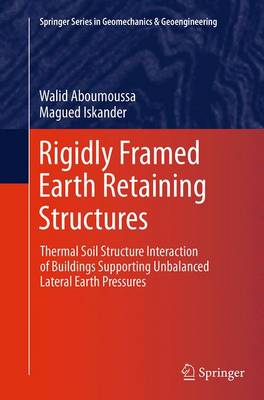 Rigidly Framed Earth Retaining Structures: Thermal soil structure interaction of buildings supporting unbalanced lateral earth pressures - Springer Series in Geomechanics and Geoengineering (Paperback)