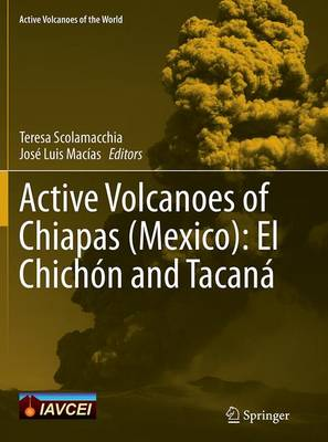 Active Volcanoes of Chiapas (Mexico): El Chichon and Tacana - Active Volcanoes of the World (Paperback)