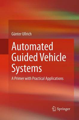 Automated Guided Vehicle Systems: A Primer with Practical Applications (Paperback)