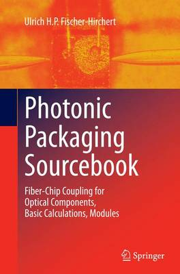 Photonic Packaging Sourcebook: Fiber-Chip Coupling for Optical Components, Basic Calculations, Modules (Paperback)
