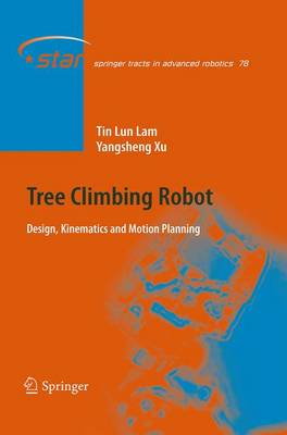 Tree Climbing Robot: Design, Kinematics and Motion Planning - Springer Tracts in Advanced Robotics 78 (Paperback)