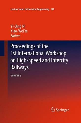 Proceedings of the 1st International Workshop on High-Speed and Intercity Railways: Volume 2 - Lecture Notes in Electrical Engineering 148 (Paperback)