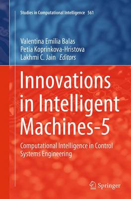 Innovations in Intelligent Machines-5: Computational Intelligence in Control Systems Engineering - Studies in Computational Intelligence 561 (Paperback)