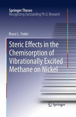Steric Effects in the Chemisorption of Vibrationally Excited Methane on Nickel - Springer Theses (Paperback)