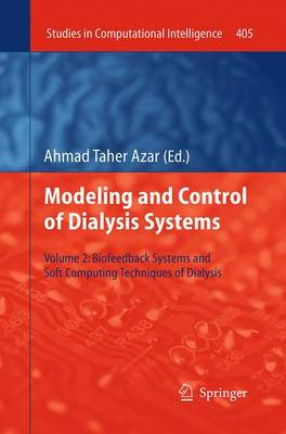 Modeling and Control of Dialysis Systems: Volume 2: Biofeedback Systems and Soft Computing Techniques of Dialysis - Studies in Computational Intelligence 405 (Paperback)