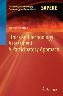 Ethics and Technology Assessment: A Participatory Approach - Studies in Applied Philosophy, Epistemology and Rational Ethics 13 (Paperback)
