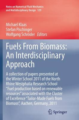 """Fuels From Biomass: An Interdisciplinary Approach: A collection of papers presented at the Winter School 2011 of the North Rhine Westphalia Research School """"Fuel production based on renewable resources"""" associated with the Cluster of Excellence """"Tailor-Made Fuels from Biomass"""", Aachen, Germany, 2011 - Notes on Numerical Fluid Mechanics and Multidisciplinary Design 129 (Paperback)"""