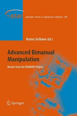 Advanced Bimanual Manipulation: Results from the DEXMART Project - Springer Tracts in Advanced Robotics 80 (Paperback)