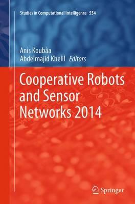 Cooperative Robots and Sensor Networks 2014 - Studies in Computational Intelligence 554 (Paperback)
