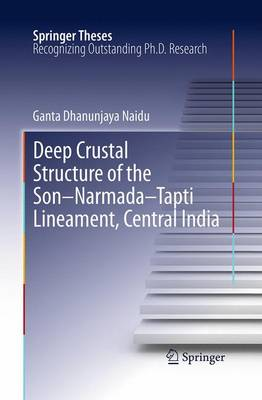 Deep Crustal Structure of the Son-Narmada-Tapti Lineament, Central India - Springer Theses (Paperback)