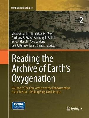 Reading the Archive of Earth's Oxygenation: Volume 2: The Core Archive of the Fennoscandian Arctic Russia - Drilling Early Earth Project - Frontiers in Earth Sciences (Paperback)