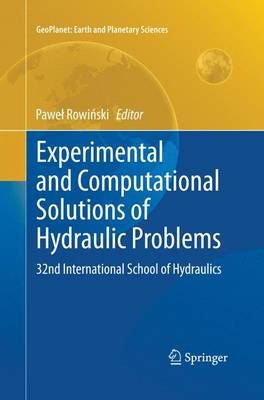 Experimental and Computational Solutions of Hydraulic Problems: 32nd  International School of Hydraulics - GeoPlanet: Earth and Planetary Sciences (Paperback)