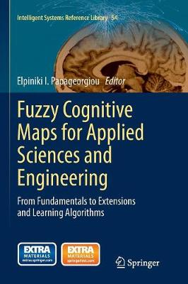 Fuzzy Cognitive Maps for Applied Sciences and Engineering: From Fundamentals to Extensions and Learning Algorithms - Intelligent Systems Reference Library 54 (Paperback)