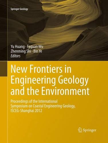 New Frontiers in Engineering Geology and the Environment: Proceedings of the International Symposium on Coastal Engineering Geology, ISCEG-Shanghai 2012 - Springer Geology (Paperback)