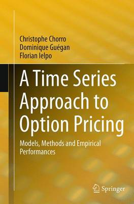 A Time Series Approach to Option Pricing: Models, Methods and Empirical Performances (Paperback)