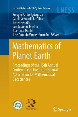 Mathematics of Planet Earth: Proceedings of the 15th Annual Conference of the International Association for Mathematical Geosciences - Lecture Notes in Earth System Sciences (Paperback)